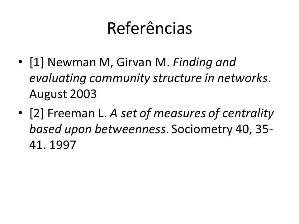 Referências [1] Newman M, Girvan M. Finding and evaluating community structure in networks. August 2003.